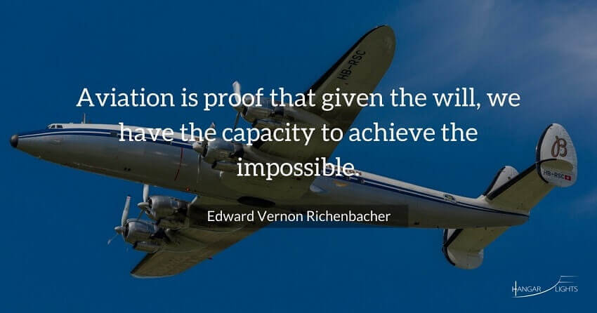 Edward Richenbacker aviation quote - Aviation is proof that given the will, we have the capacity to achieve the impossible.