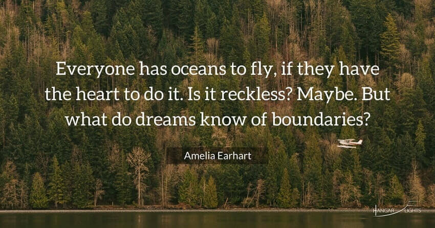 Amelia Earhart aviation quote - Everyone has oceans to fly, if they have the heart to do it. Is it reckless? Maybe. But what do dreams know of boundaries?