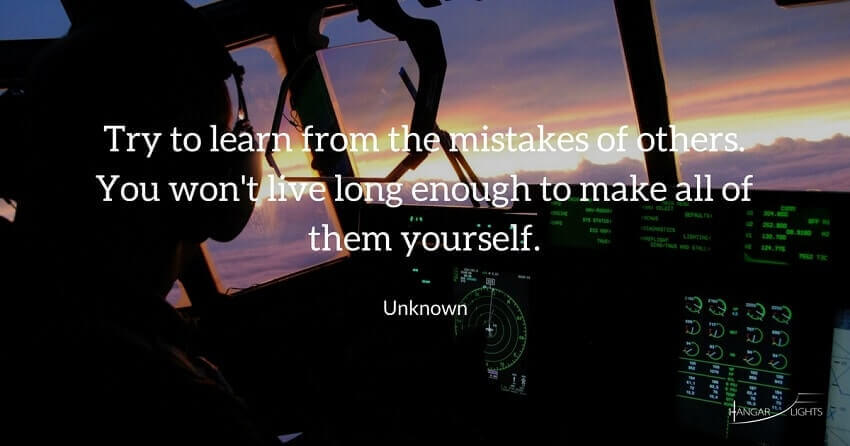 Aviation quote - Try to learn from the mistakes of others. You won't live long enough to make all of them yourself.